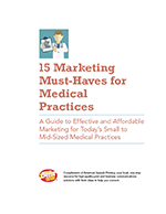 15 Marketing Must-Haves for Medical Practices: A Guide to Effective and Affordable Marketing for Today's Small to Mid-Sized Medical Practices